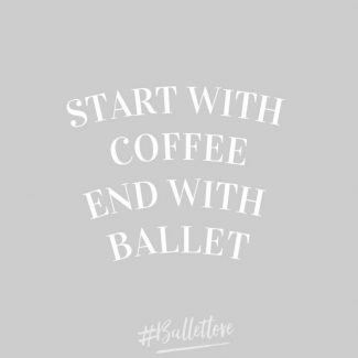 start with coffee, end with ballet